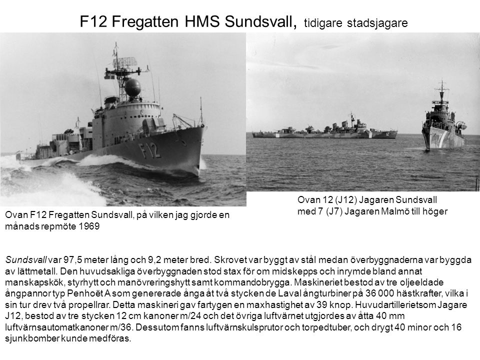 F12 Fregatten HMS Sundsvall, tidigare stadsjagare Sundsvall var 97,5 meter lång och 9,2 meter bred. Skrovet var byggt av stål medan överbyggnaderna va