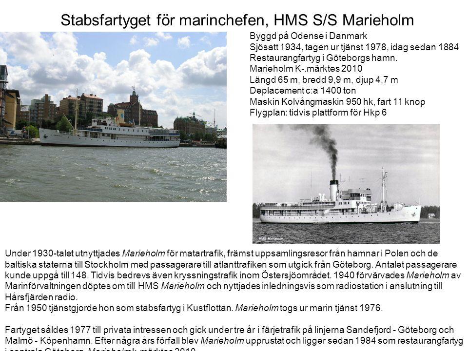 Stabsfartyget för marinchefen, HMS S/S Marieholm Byggd på Odense i Danmark Sjösatt 1934, tagen ur tjänst 1978, idag sedan 1884 Restaurangfartyg i Göteborgs hamn.
