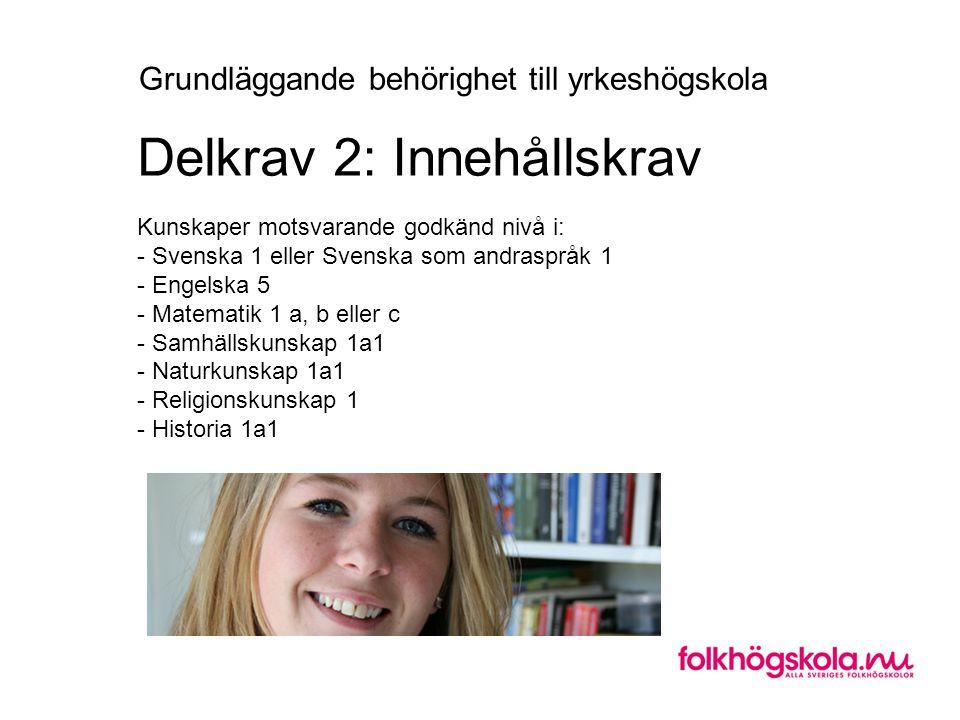 Kunskaper motsvarande godkänd nivå i: - Svenska 1 eller Svenska som andraspråk 1 - Engelska 5 - Matematik 1 a, b eller c - Samhällskunskap 1a1 - Natur