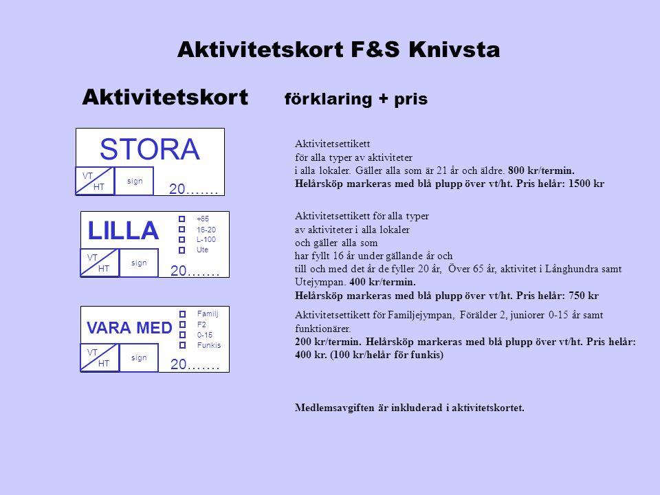 STORA Aktivitetskort förklaring + pris Aktivitetsettikett för alla typer av aktiviteter i alla lokaler. Gäller alla som är 21 år och äldre. 800 kr/ter
