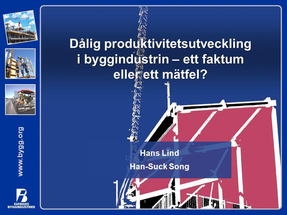 www.bygg.org Hans Lind Han-Suck Song Dålig produktivitetsutveckling i byggindustrin – ett faktum eller ett mätfel?