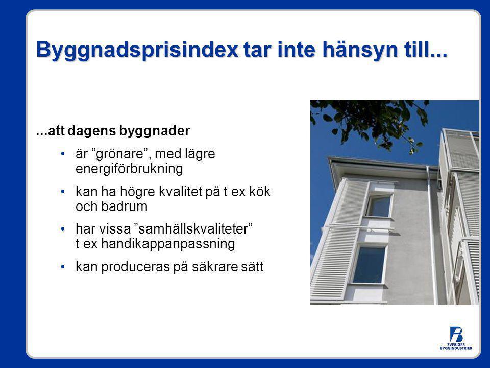"""Byggnadsprisindex tar inte hänsyn till......att dagens byggnader •är """"grönare"""", med lägre energiförbrukning •kan ha högre kvalitet på t ex kök och bad"""