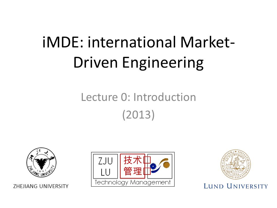 ZHEJIANG UNIVERSITY iMDE: international Market- Driven Engineering Lecture 0: Introduction (2013)