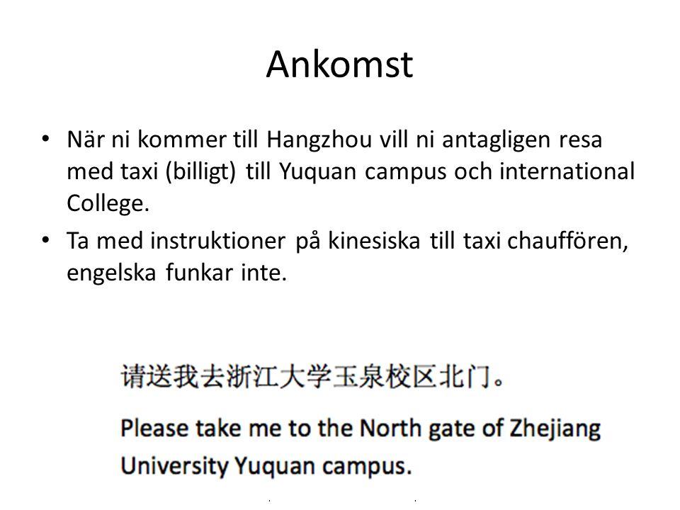 Ankomst • När ni kommer till Hangzhou vill ni antagligen resa med taxi (billigt) till Yuquan campus och international College.