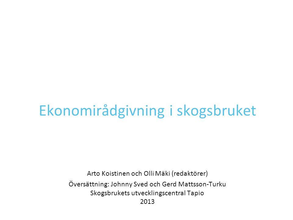 Ekonomirådgivning i skogsbruket Arto Koistinen och Olli Mäki (redaktörer) Översättning: Johnny Sved och Gerd Mattsson-Turku Skogsbrukets utvecklingsce