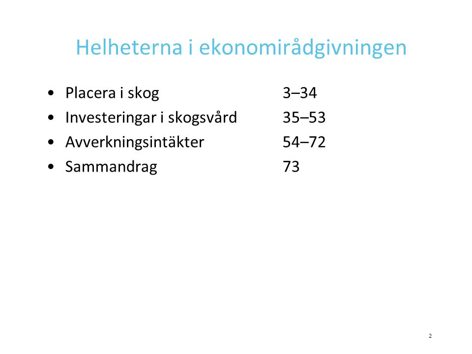 Helheterna i ekonomirådgivningen •Placera i skog3–34 •Investeringar i skogsvård35–53 •Avverkningsintäkter54–72 •Sammandrag73 2
