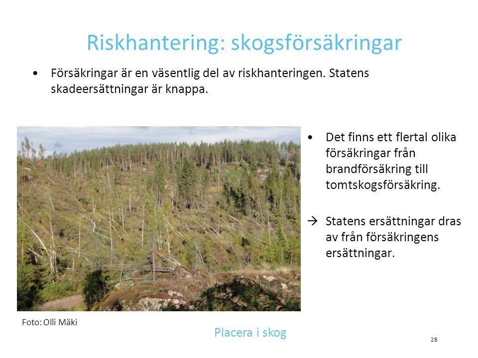 Riskhantering: skogsförsäkringar •Försäkringar är en väsentlig del av riskhanteringen. Statens skadeersättningar är knappa. •Det finns ett flertal oli