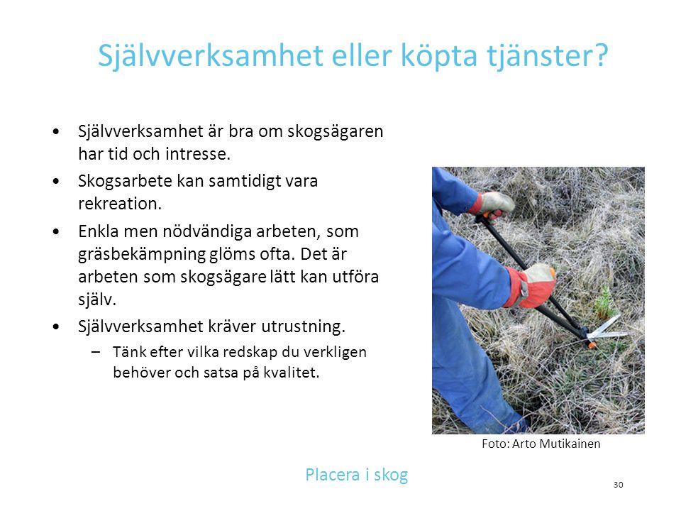 Självverksamhet eller köpta tjänster? •Självverksamhet är bra om skogsägaren har tid och intresse. •Skogsarbete kan samtidigt vara rekreation. •Enkla