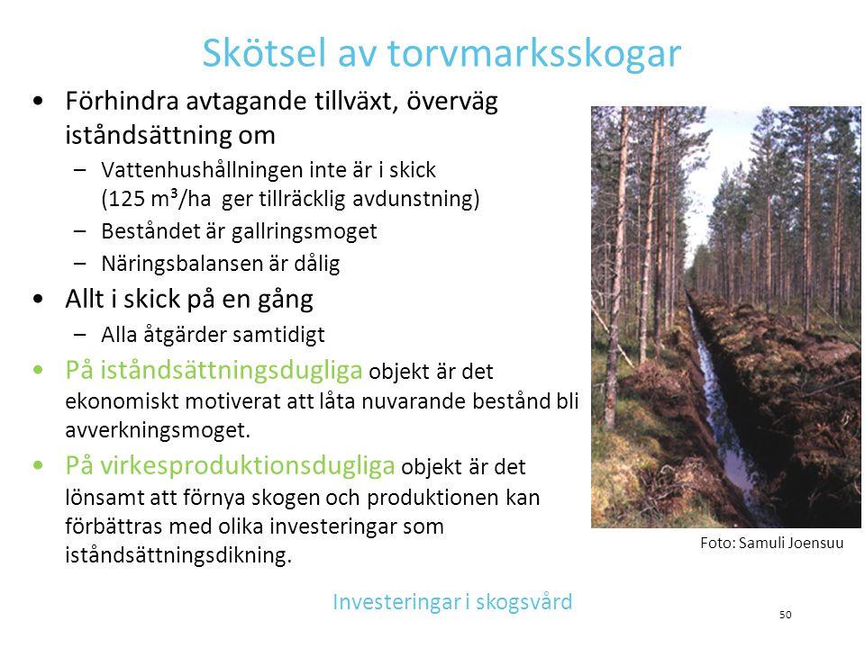 Skötsel av torvmarksskogar •Förhindra avtagande tillväxt, överväg iståndsättning om –Vattenhushållningen inte är i skick (125 m³/ha ger tillräcklig av