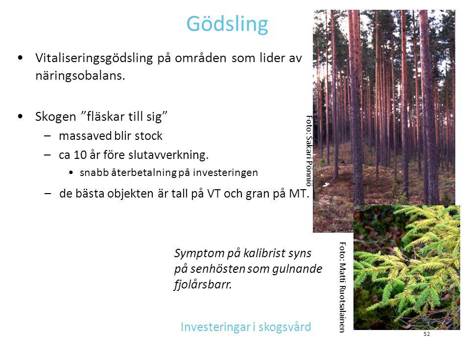 """Gödsling •Vitaliseringsgödsling på områden som lider av näringsobalans. •Skogen """"fläskar till sig"""" –massaved blir stock –ca 10 år före slutavverkning."""