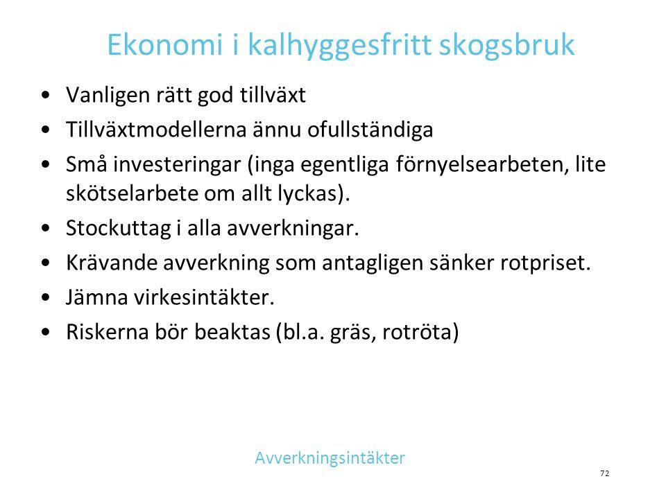 Ekonomi i kalhyggesfritt skogsbruk •Vanligen rätt god tillväxt •Tillväxtmodellerna ännu ofullständiga •Små investeringar (inga egentliga förnyelsearbe