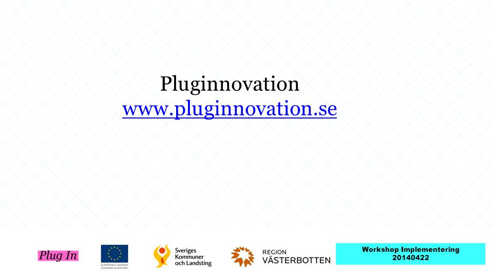 Pluginnovation www.pluginnovation.se www.pluginnovation.se Workshop Implementering 20140422