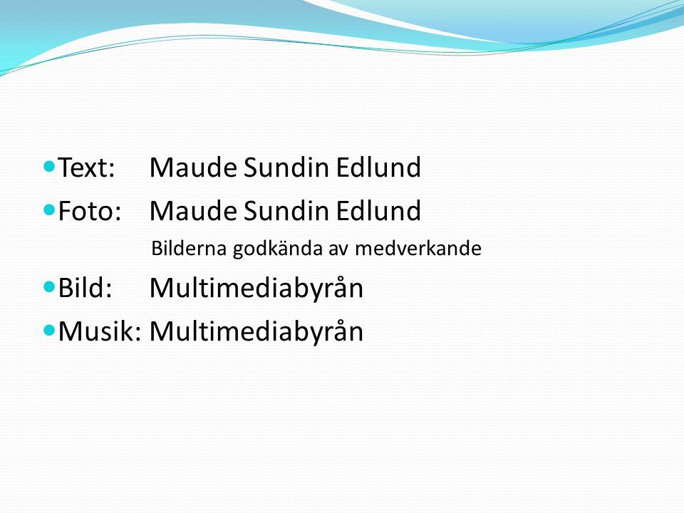 Text: Maude Sundin Edlund  Foto: Maude Sundin Edlund Bilderna godkända av medverkande  Bild: Multimediabyrån  Musik:Multimediabyrån