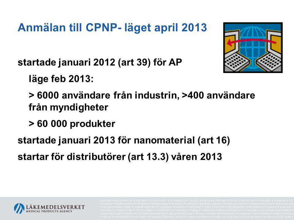 Anmälan till CPNP- läget april 2013 startade januari 2012 (art 39) för AP läge feb 2013: > 6000 användare från industrin, >400 användare från myndigheter > 60 000 produkter startade januari 2013 för nanomaterial (art 16) startar för distributörer (art 13.3) våren 2013