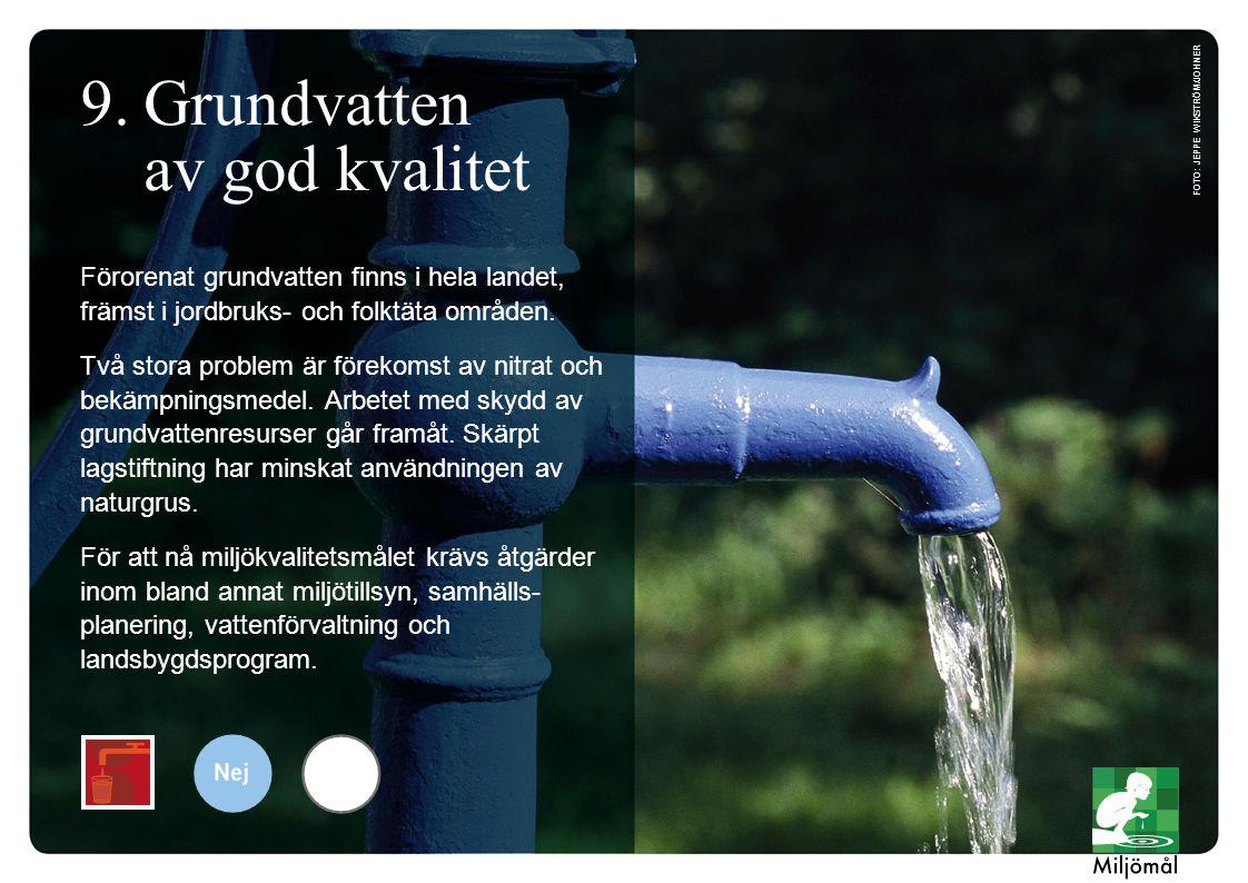 Förorenat grundvatten finns i hela landet, främst i jordbruks- och folktäta områden. Två stora problem är förekomst av nitrat och bekämpningsmedel. Ar