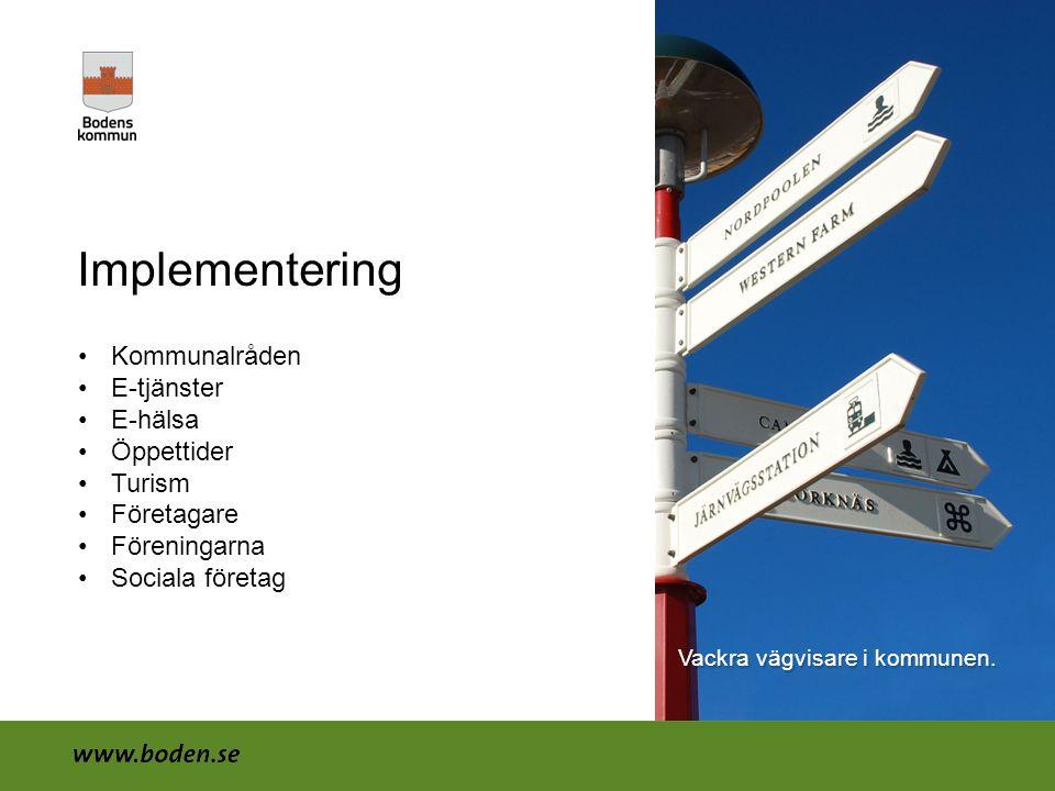 Implementering •Kommunalråden •E-tjänster •E-hälsa •Öppettider •Turism •Företagare •Föreningarna •Sociala företag Vackra vägvisare i kommunen.