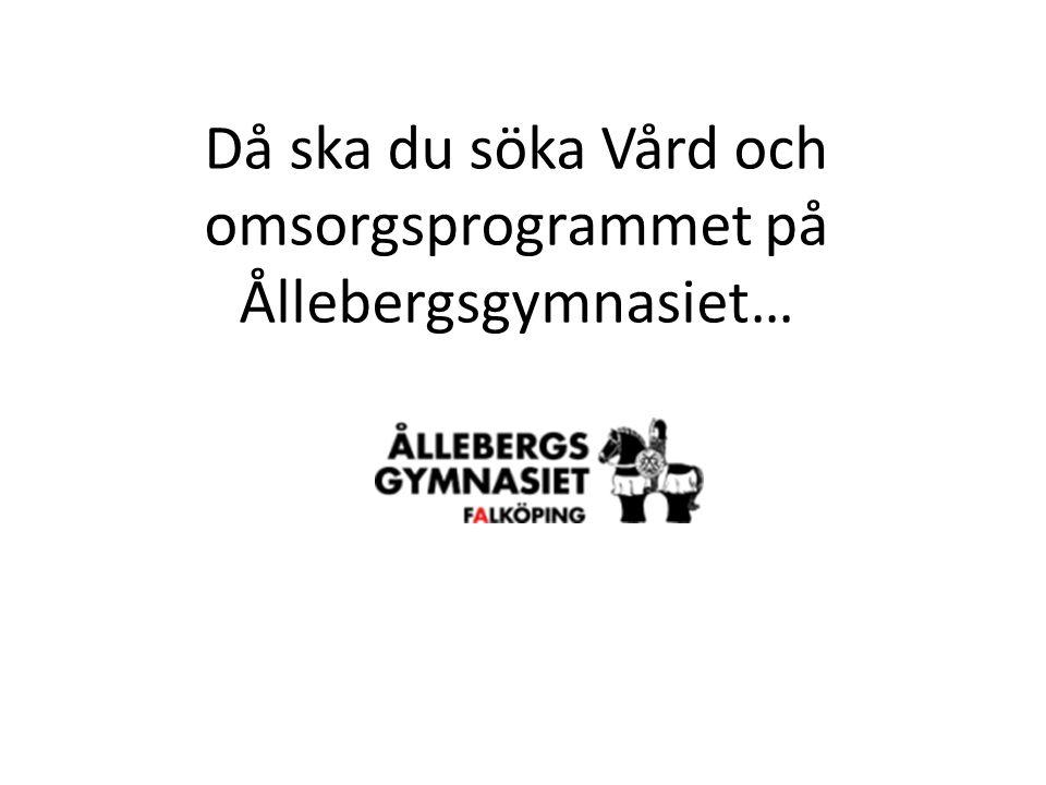 Då ska du söka Vård och omsorgsprogrammet på Ållebergsgymnasiet…
