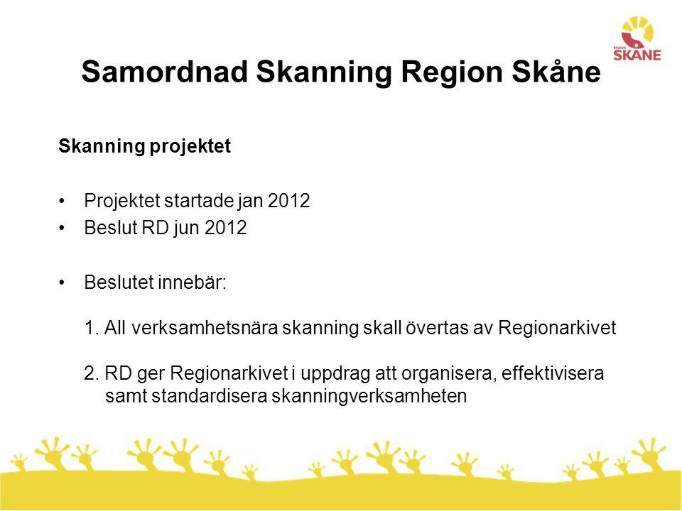 Samordnad Skanning Region Skåne Skanning projektet •Projektet startade jan 2012 •Beslut RD jun 2012 •Beslutet innebär: 1.