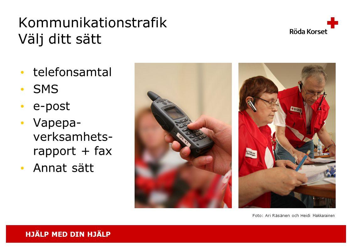 HJÄLP MED DIN HJÄLP Kommunikationstrafik Välj ditt sätt • telefonsamtal • SMS • e-post • Vapepa- verksamhets- rapport + fax • Annat sätt Foto: Ari Räsänen och Heidi Hakkarainen
