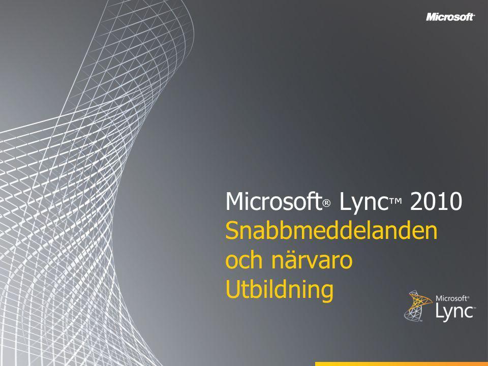 Microsoft ® Lync ™ 2010 Snabbmeddelanden och närvaro Utbildning