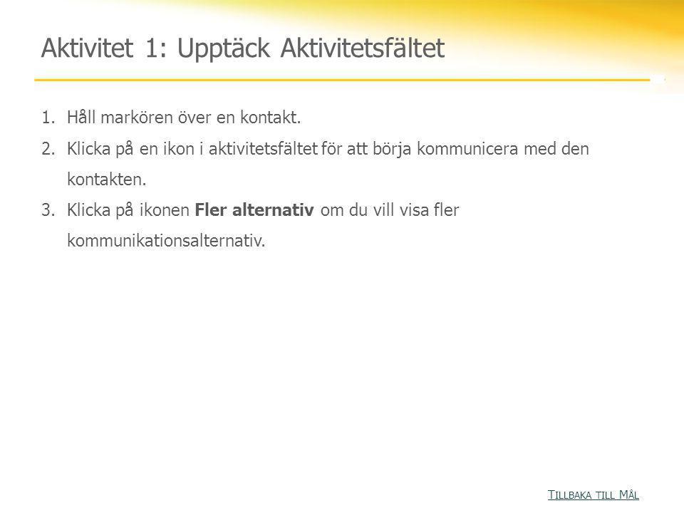 Aktivitet 1: Upptäck Aktivitetsfältet T ILLBAKA TILL M ÅL T ILLBAKA TILL M ÅL 1.Håll markören över en kontakt. 2.Klicka på en ikon i aktivitetsfältet