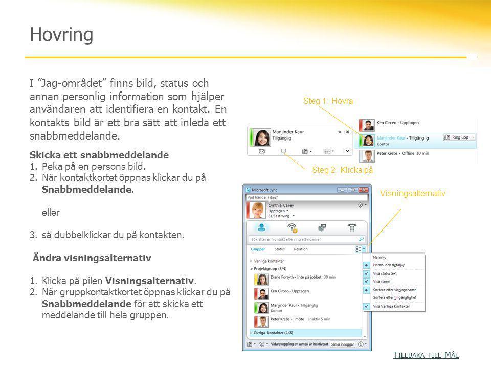 Hovring I Jag-området finns bild, status och annan personlig information som hjälper användaren att identifiera en kontakt.