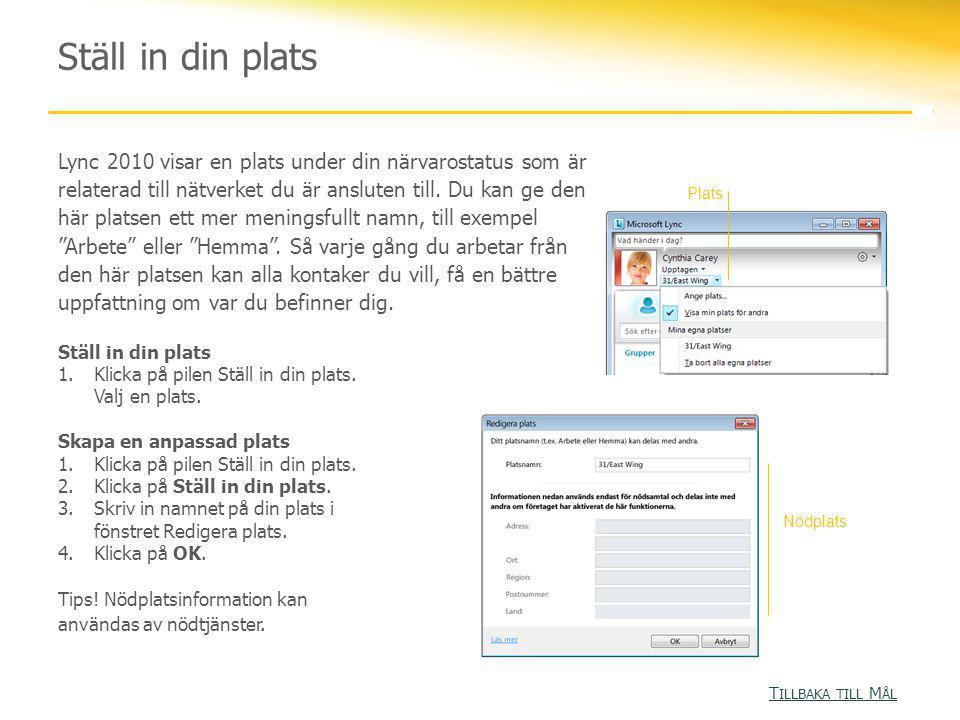 Ställ in din plats Lync 2010 visar en plats under din närvarostatus som är relaterad till nätverket du är ansluten till. Du kan ge den här platsen ett