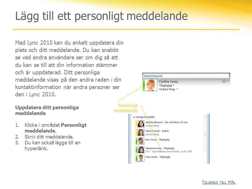 Lägg till ett personligt meddelande Med Lync 2010 kan du enkelt uppdatera din plats och ditt meddelande. Du kan snabbt se vad andra användare ser om d