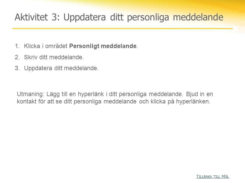 Aktivitet 3: Uppdatera ditt personliga meddelande T ILLBAKA TILL M ÅL T ILLBAKA TILL M ÅL 1.Klicka i området Personligt meddelande.