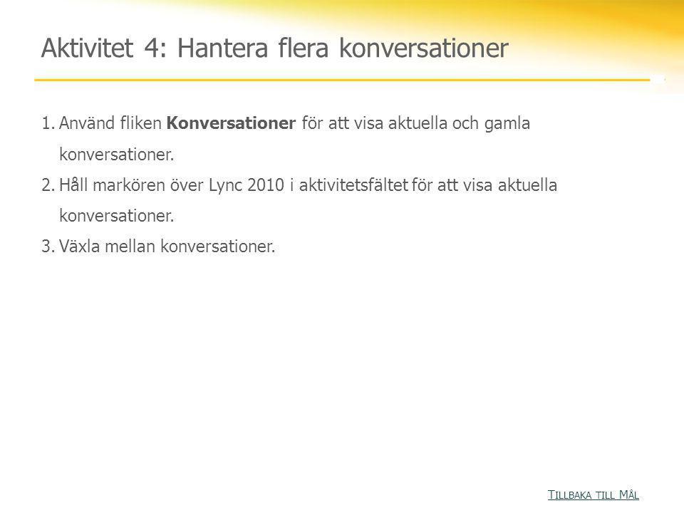 Aktivitet 4: Hantera flera konversationer T ILLBAKA TILL M ÅL T ILLBAKA TILL M ÅL 1.Använd fliken Konversationer för att visa aktuella och gamla konve
