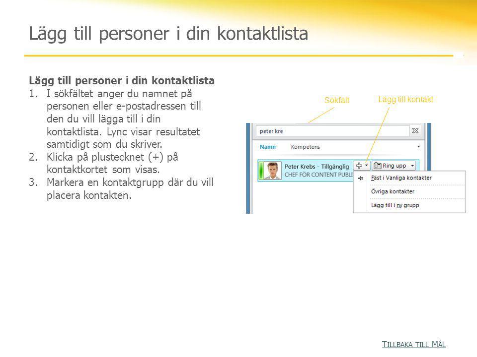 Lägg till personer i din kontaktlista 1.I sökfältet anger du namnet på personen eller e-postadressen till den du vill lägga till i din kontaktlista. L