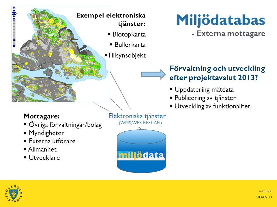 Mottagare:  Övriga förvaltningar/bolag  Myndigheter  Externa utförare  Allmänhet  Utvecklare Miljödatabas - Externa mottagare Förvaltning och utv