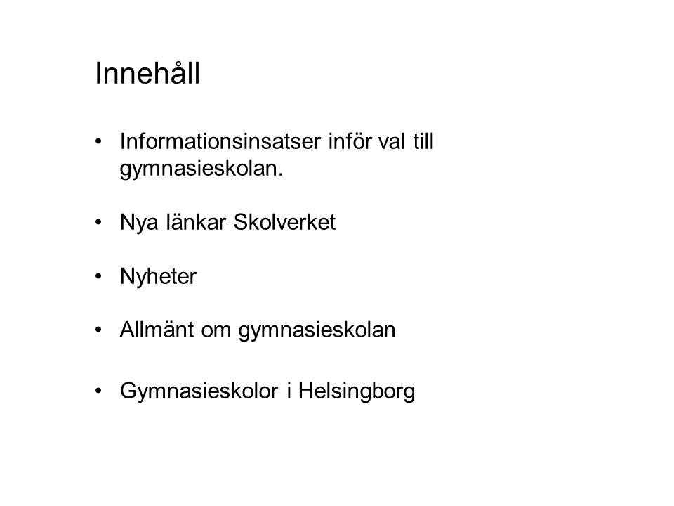 Innehåll •Informationsinsatser inför val till gymnasieskolan. •Nya länkar Skolverket •Nyheter •Allmänt om gymnasieskolan •Gymnasieskolor i Helsingborg