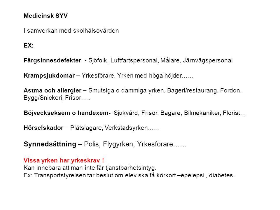 Medicinsk SYV I samverkan med skolhälsovården EX: Färgsinnesdefekter - Sjöfolk, Luftfartspersonal, Målare, Järnvägspersonal Krampsjukdomar – Yrkesföra