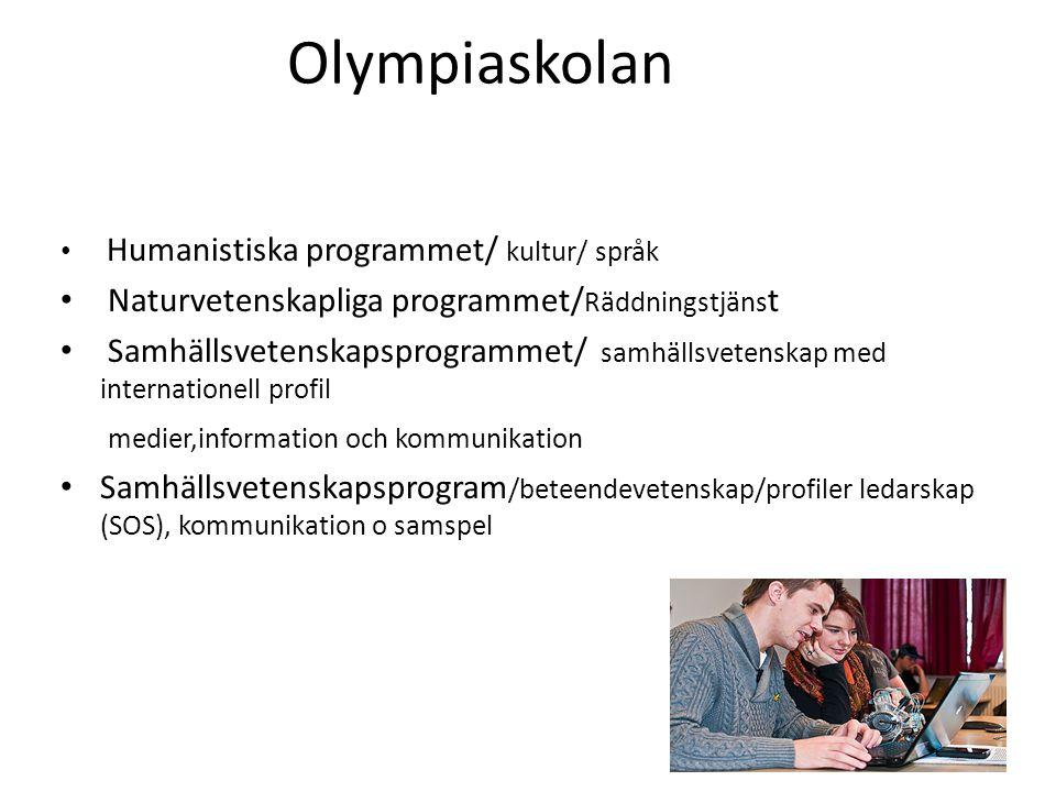 Olympiaskolan • Humanistiska programmet/ kultur/ språk • Naturvetenskapliga programmet/ Räddningstjäns t • Samhällsvetenskapsprogrammet/ samhällsveten