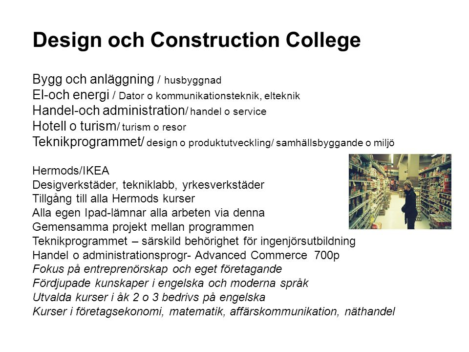 Design och Construction College Bygg och anläggning / husbyggnad El-och energi / Dator o kommunikationsteknik, elteknik Handel-och administration / ha