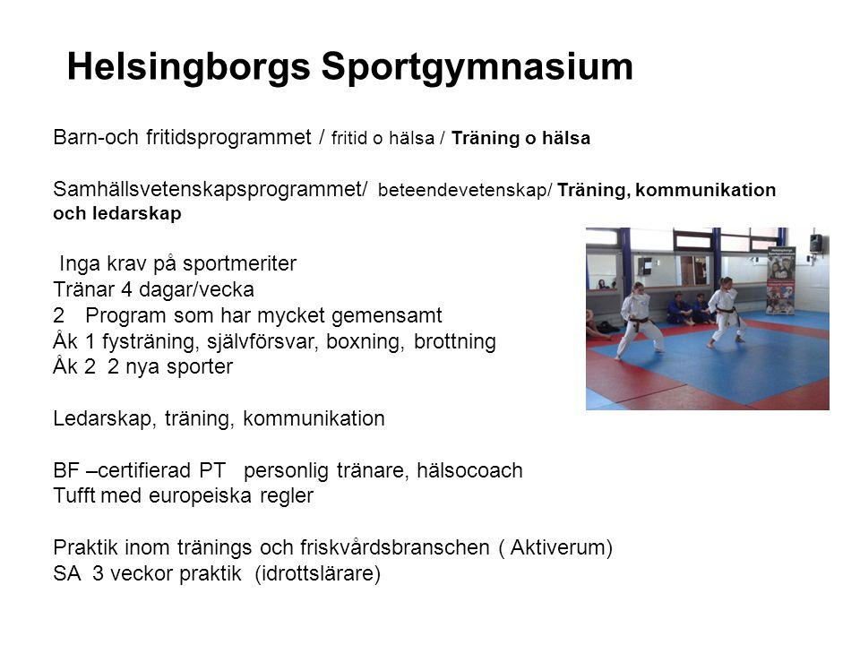 Helsingborgs Sportgymnasium Barn-och fritidsprogrammet / fritid o hälsa / Träning o hälsa Samhällsvetenskapsprogrammet/ beteendevetenskap/ Träning, ko