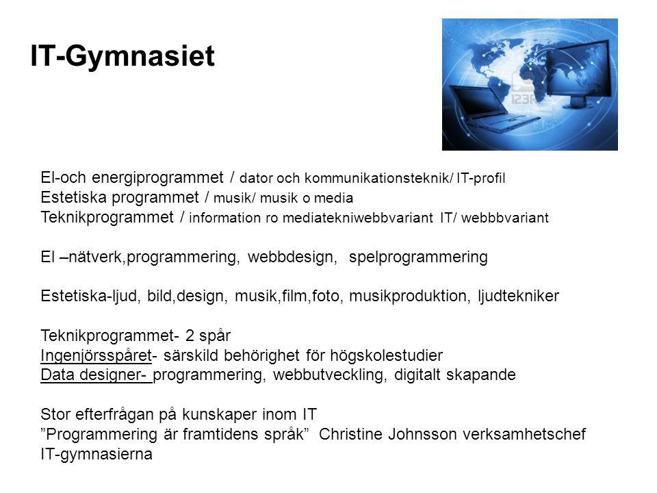 IT-Gymnasiet El-och energiprogrammet / dator och kommunikationsteknik/ IT-profil Estetiska programmet / musik/ musik o media Teknikprogrammet / inform