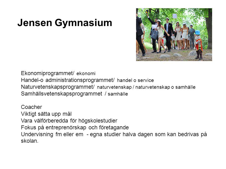 Jensen Gymnasium Ekonomiprogrammet/ ekonomi Handel-o administrationsprogrammet/ handel o service Naturvetenskapsprogrammet/ naturvetenskap / naturvete