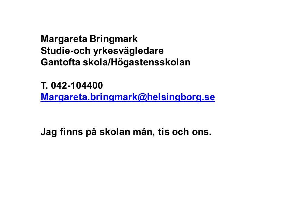 Margareta Bringmark Studie-och yrkesvägledare Gantofta skola/Högastensskolan T. 042-104400 Margareta.bringmark@helsingborg.se Jag finns på skolan mån,