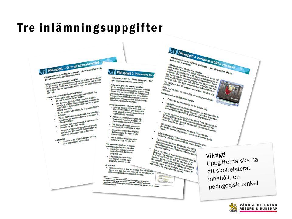 Tre inlämningsuppgifter Viktigt! Uppgifterna ska ha ett skolrelaterat innehåll, en pedagogisk tanke!