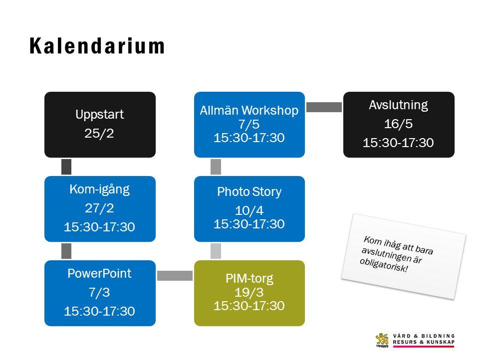 Kalendarium Uppstart 25/2 Kom-igång 27/2 15:30-17:30 PowerPoint 7/3 15:30-17:30 PIM-torg 19/3 15:30-17:30 Photo Story 10/4 15:30-17:30 Allmän Workshop