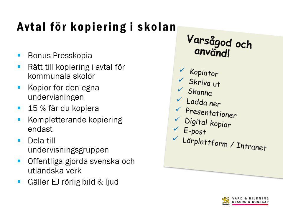 Avtal för kopiering i skolan  Bonus Presskopia  Rätt till kopiering i avtal för kommunala skolor  Kopior för den egna undervisningen  15 % får du