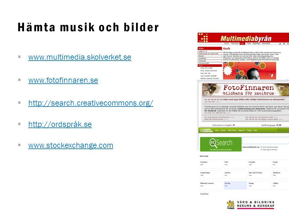 Hämta musik och bilder  www.multimedia.skolverket.se www.multimedia.skolverket.se  www.fotofinnaren.se www.fotofinnaren.se  http://search.creativec