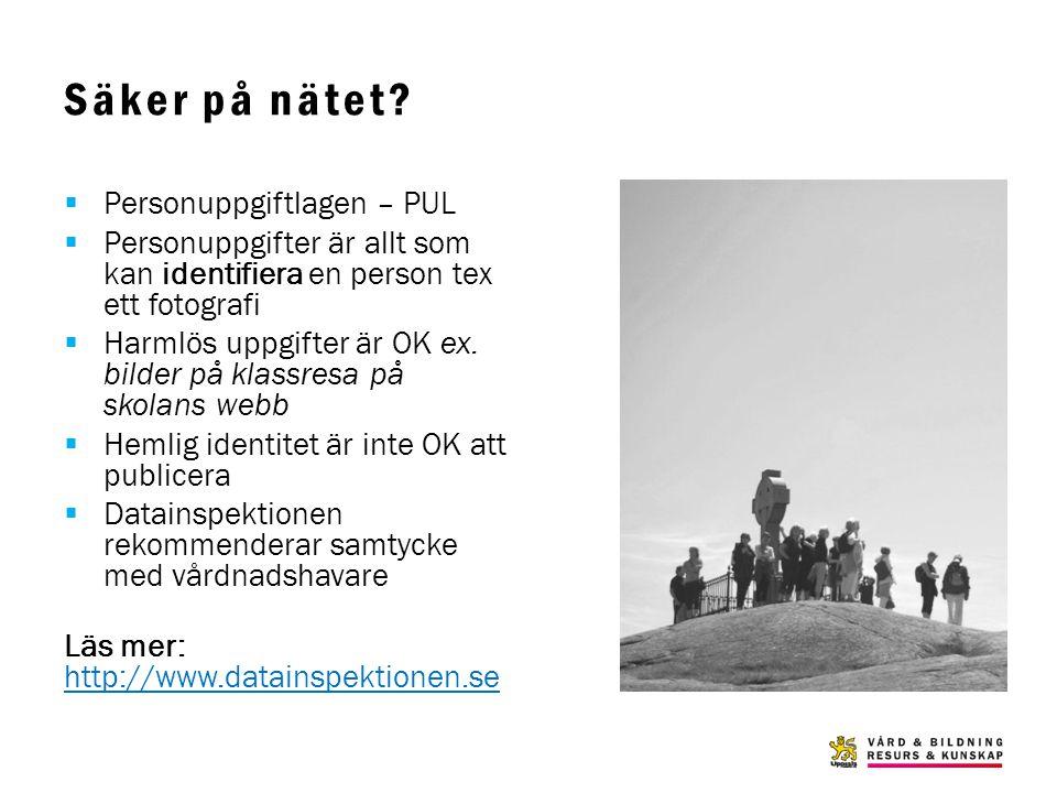 Säker på nätet?  Personuppgiftlagen – PUL  Personuppgifter är allt som kan identifiera en person tex ett fotografi  Harmlös uppgifter är OK ex. bil