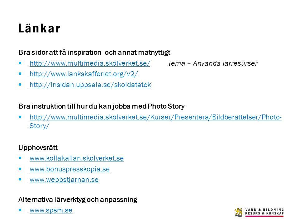 Länkar Bra sidor att få inspiration och annat matnyttigt  http://www.multimedia.skolverket.se/ Tema – Använda lärresurser http://www.multimedia.skolv