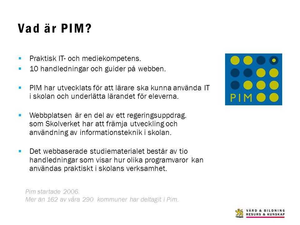 Vad är PIM?  Praktisk IT- och mediekompetens.  10 handledningar och guider på webben.  PIM har utvecklats för att lärare ska kunna använda IT i sko