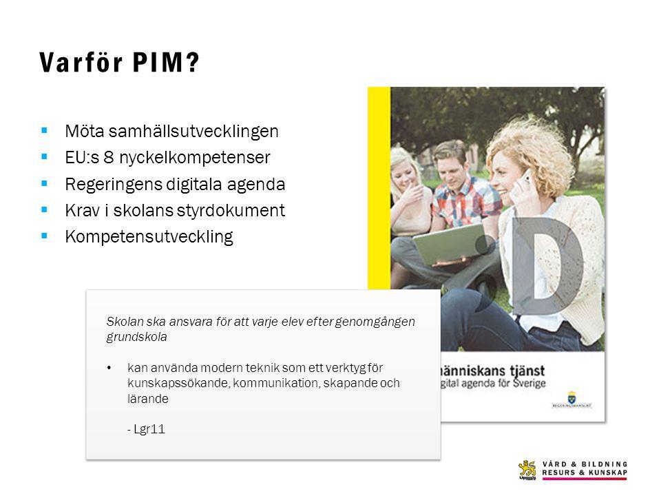Varför PIM?  Möta samhällsutvecklingen  EU:s 8 nyckelkompetenser  Regeringens digitala agenda  Krav i skolans styrdokument  Kompetensutveckling S