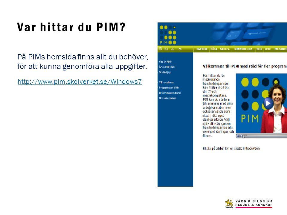 Var hittar du PIM? På PIMs hemsida finns allt du behöver, för att kunna genomföra alla uppgifter. http://www.pim.skolverket.se/Windows7