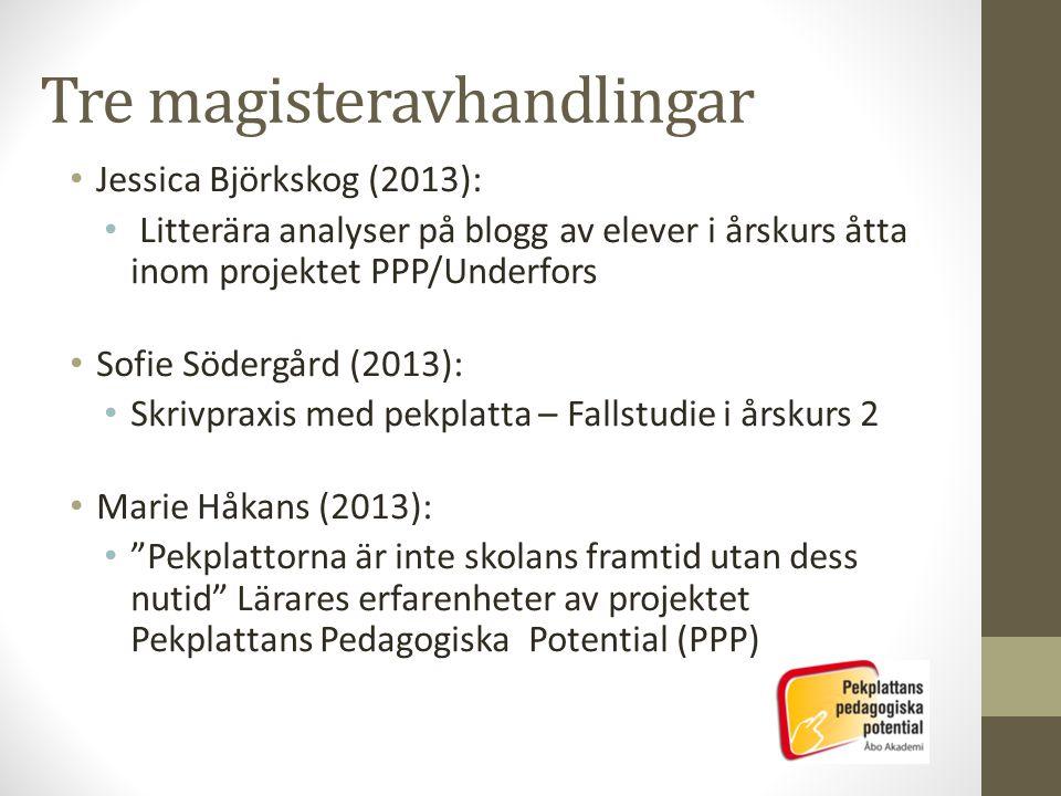 Jessica Björkskog • Litterära analyser på blogg av elever i årskurs åtta inom projektet PPP/Underfors • Avhandlingens övergripande syfte är att öka kunskapen om elevers litterära tolkning och förståelse med hjälp av ett bloggverktyg inom projektet Pekplattans pedagogiska potential.